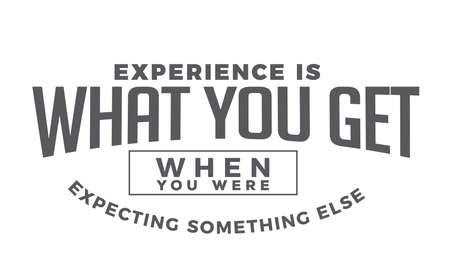 experience is what you get when you were expecting something else  イラスト・ベクター素材
