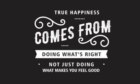 true happiness comes from doing what's right not just doing what makes you feel good Ilustração Vetorial