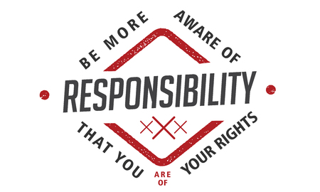 be more aware of responsibility that you are of your rights Illustration