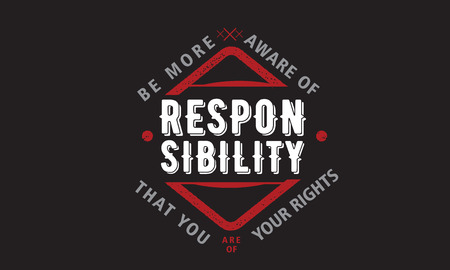 be more aware of responsibility that you are of your rights Ilustração