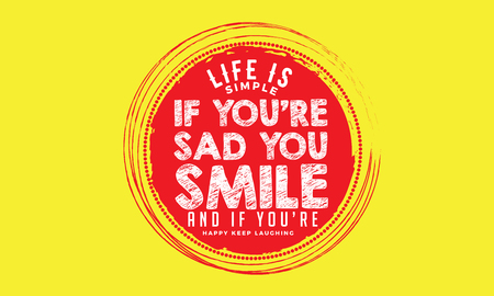 life is simple if you're sad you smile and if you're happy keep laughing Banco de Imagens - 113691213