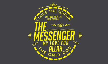 i love the quran my love for the last prophet the messenger my love for Allah the only god Illustration