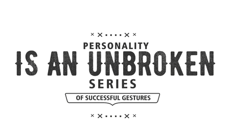 personality is an unbroken series of successful gestures Ilustração
