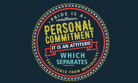 pride is a personal commitment it is and attitude which separates excellence from mediocrity 版權商用圖片 - 113691704