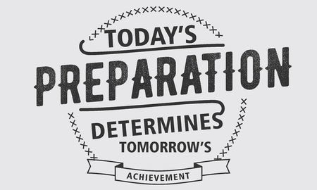 today's preparation determines tomorrow's achievement