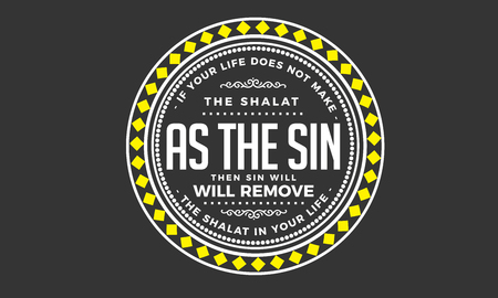 if your life does not make the shalat as the sin then sin will remove the shalat in your life Ilustração