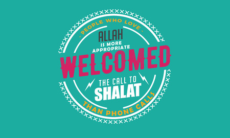 people who love Allah is more appropriate welcomed the call to shalat than phone call Illustration