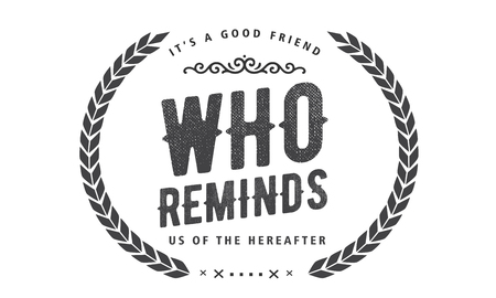 its a good friend who reminds us of the hereafter Ilustração