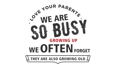 love your parents we are so busy growing up we often forget they are also growing old Illustration