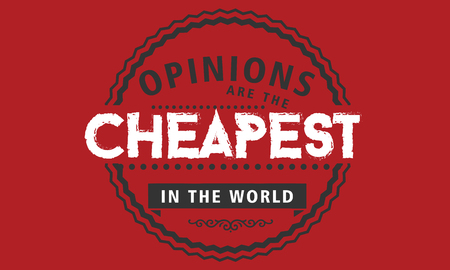 opinions are the cheapest commodities in the world Ilustração