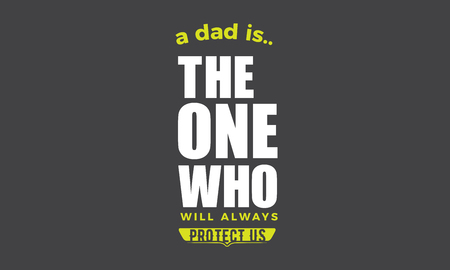 a dad is the one who will always protect us Ilustração