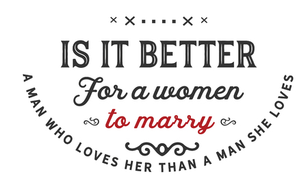 is it better for a women to marry a man loves her, a man she loves Banco de Imagens - 113692274