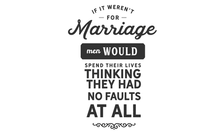 if it weren't for marriage men would spend their lives thinking they had no faults at all 版權商用圖片 - 113692279