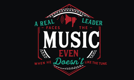 A real leader faces the music, even when he doesn't like the tune Banco de Imagens - 113692288