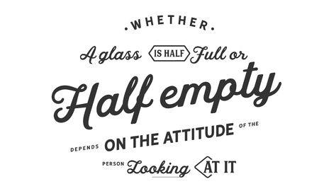 Whether a glass is half full or half empty depends on the attitude of the person looking at it. 版權商用圖片 - 113692479