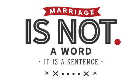 Marriage is not a word; it is a sentence