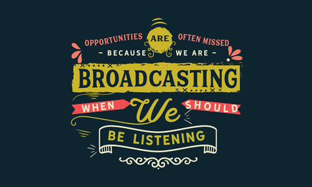 Opportunities are often missed because we are broadcasting when we should be listening 版權商用圖片 - 113692483