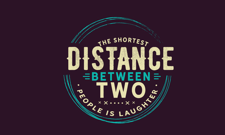 The shortest distance between two people is laughter Stock Illustratie