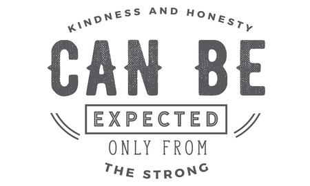 Kindness and honesty can be expected only from the strong. 일러스트