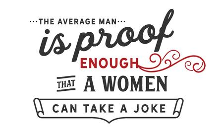 The average man is proof enough that a woman can take a joke. Illusztráció