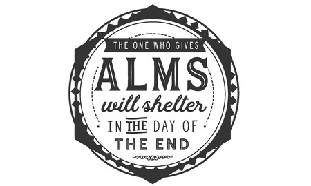 The one who gives ALMS will shelter in the day of the end. Illustration
