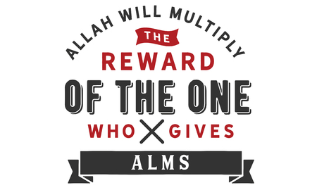 Allah will multiply the reward of the one who gives alms.