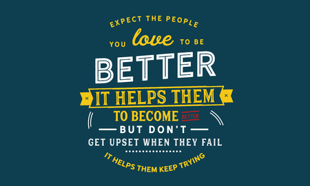 Expect the people you love to be better. It helps them to become better. But don't get upset when they fail. It helps them keep trying.  イラスト・ベクター素材