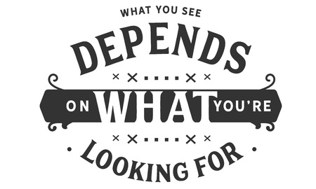 What you see depends on what you're looking for