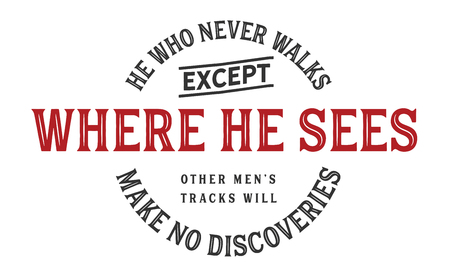 He who never walks except where he sees other men's tracks will make no discoveries Banco de Imagens - 113632792