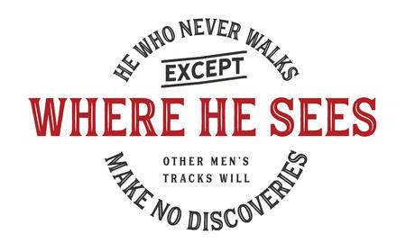 He who never walks except where he sees other mens tracks will make no discoveries Ilustração