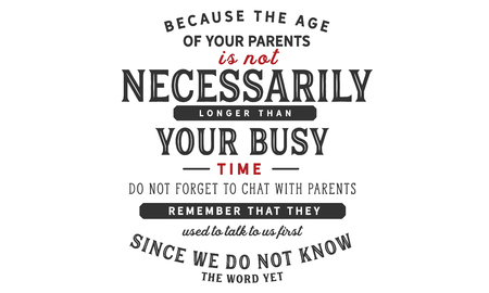 because the age of your parents is not necessarily longer than your busy time do not forget to chat with your parents remember that they used to talk to us first since we do not know the word yet Archivio Fotografico - 113632793