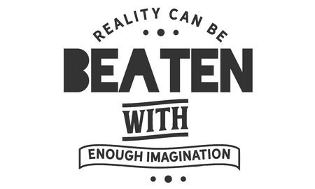 Reality can be beaten with enough imagination 向量圖像