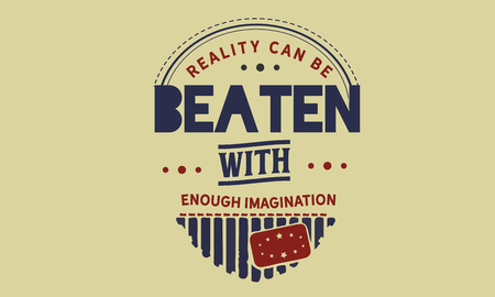 Reality can be beaten with enough imagination Ilustração