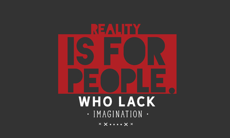 Reality is for people who lack imagination. 向量圖像