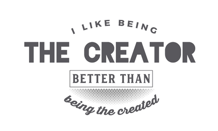 I like being the creator better than being the created 向量圖像