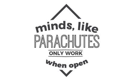 minds, like parachutes only work when open