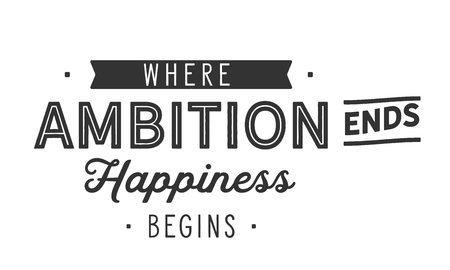 Where ambition ends happiness begins.