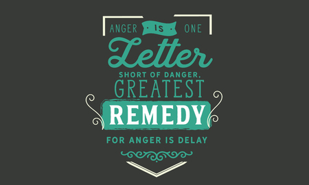 Anger is one letter short of danger, Greatest remedy for anger is delay 向量圖像