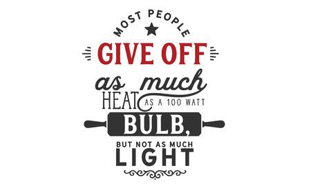 Most people give off as much heat as a 100 watt bulb, but not as much light.