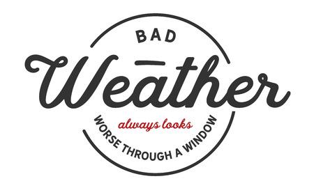 Bad weather always looks worse through a window.