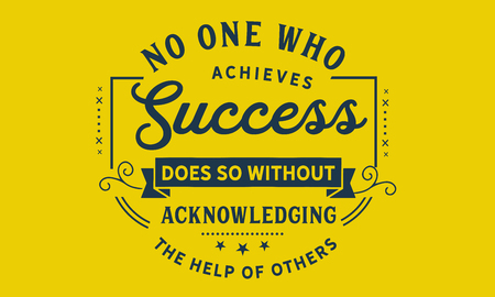 No one who achieves success does so without acknowledging the help of others. 向量圖像