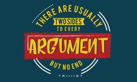 There are usually two sides to every argument but no end.