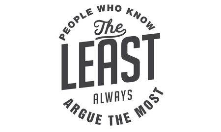 People who know the least always argue the most. Çizim