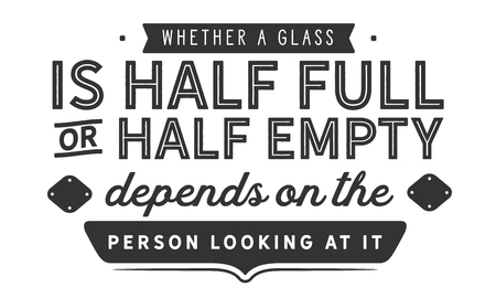 Whether a glass is half full or half empty depends on the attitude of the person looking at it. Banco de Imagens - 113633016