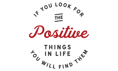 If you look for the positive things in life; you will find them. 向量圖像