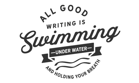 All good writing is swimming under water and holding your breath. 向量圖像