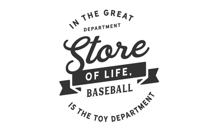 In the great department store of life, baseball is the toy department. Vector Illustration