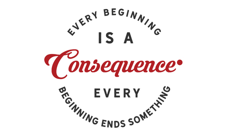 Every beginning is a consequence. Every beginning ends something. 向量圖像