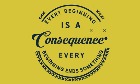 Every beginning is a consequence. Every beginning ends something. Stock Illustratie