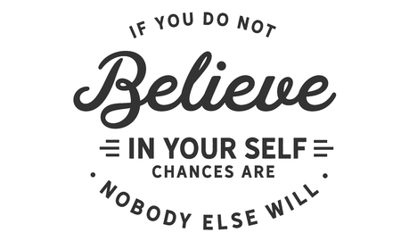 If you do not believe in yourself..chances are nobody else will. Ilustração